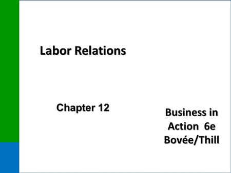 Business in Action 6e Bovée/Thill Labor Relations Chapter 12.