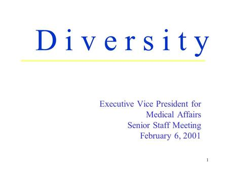 1 Executive Vice President for Medical Affairs Senior Staff Meeting February 6, 2001 D i v e r s i t y.