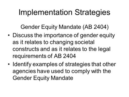 Implementation Strategies Gender Equity Mandate (AB 2404) Discuss the importance of gender equity as it relates to changing societal constructs and as.