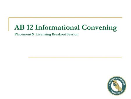 AB 12 Informational Convening Placement & Licensing Breakout Session.
