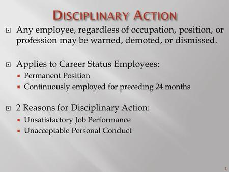 1  Any employee, regardless of occupation, position, or profession may be warned, demoted, or dismissed.  Applies to Career Status Employees:  Permanent.