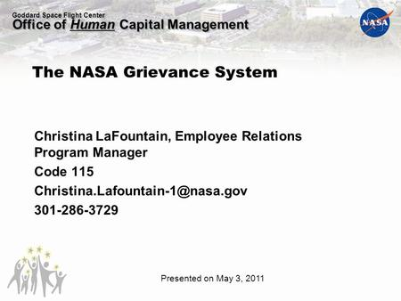 Goddard Space Flight Center Office of Human Capital Management Christina LaFountain, Employee Relations Program Manager Code 115
