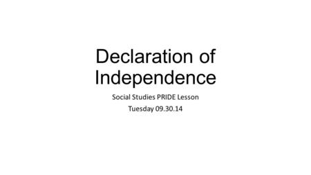 Declaration of Independence Social Studies PRIDE Lesson Tuesday 09.30.14.