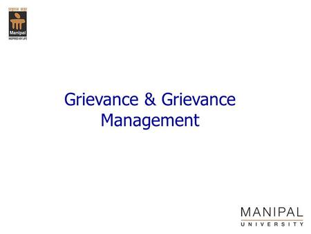 Grievance & Grievance Management. Content Definition Objectives Benefits of early settlement Grievance process Handling grievance Discipline procedure.