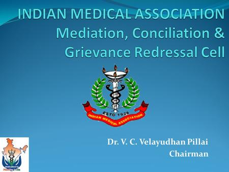 "Dr. V. C. Velayudhan Pillai Chairman. Rule 1: Title These rules shall be called ""IMA Mediation, Conciliation & Grievance Redressal Cell (IMA-MCGRC)"" Rules."