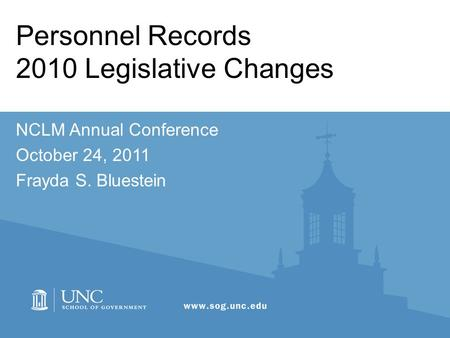 Personnel Records 2010 Legislative Changes NCLM Annual Conference October 24, 2011 Frayda S. Bluestein.