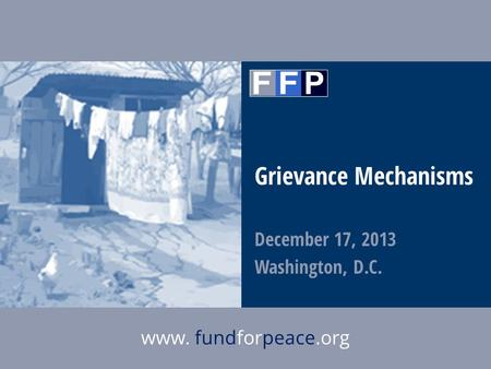 1 The Fund for Peacewww.fundforpeace.org Grievance Mechanisms December 17, 2013 Washington, D.C.