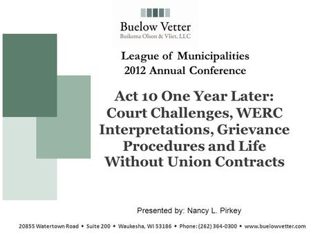 Act 10 One Year Later: Court Challenges, WERC Interpretations, Grievance Procedures and Life Without Union Contracts 20855 Watertown Road Suite 200 Waukesha,