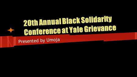 20th Annual Black Solidarity Conference at Yale Grievance Presented by Umoja.
