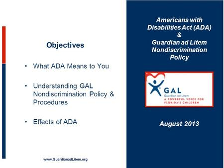 Americans with Disabilities Act (ADA) & Guardian ad Litem Nondiscrimination Policy Objectives What ADA Means to You Understanding GAL Nondiscrimination.