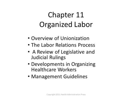 Chapter 11 Organized Labor Overview of Unionization The Labor Relations Process A Review of Legislative and Judicial Rulings Developments in Organizing.