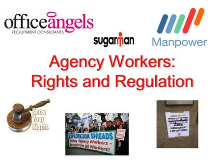 Agency Workers: Rights and Regulation Agency Workers: Rights and Regulation.