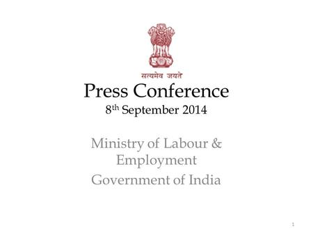 Press Conference 8 th September 2014 Ministry of Labour & Employment Government of India 1.