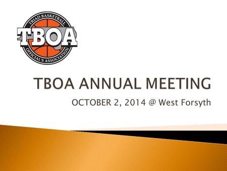 TBOA ANNUAL MEETING OCTOBER 2, 2014 @ West Forsyth.