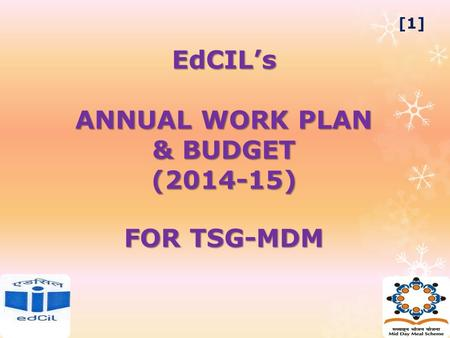 EdCIL's ANNUAL WORK PLAN & BUDGET (2014-15) FOR TSG-MDM FOR TSG-MDM [1]
