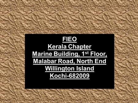 FIEO Kerala Chapter Marine Building, 1 st Floor, Malabar Road, North End Willington Island Kochi-682009.