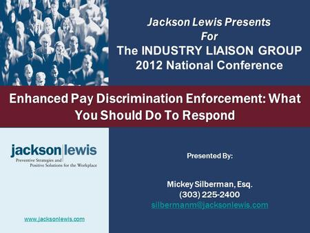 Enhanced Pay Discrimination Enforcement: What You Should Do To Respond Presented By: Mickey Silberman, Esq. (303) 225-2400