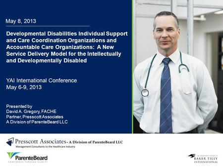May 8, 2013 Developmental Disabilities Individual Support and Care Coordination Organizations and Accountable Care Organizations: A New Service Delivery.