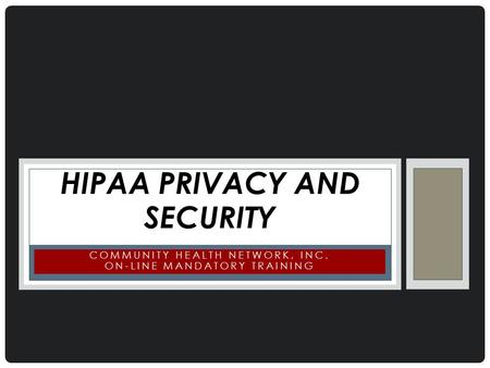 COMMUNITY HEALTH NETWORK, INC. ON-LINE MANDATORY TRAINING HIPAA PRIVACY AND SECURITY.