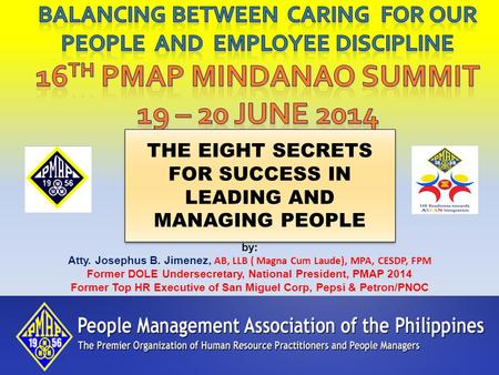 BALANCING BETWEEN CARING FOR OUR PEOPLE AND <strong>EMPLOYEE</strong> DISCIPLINE 16TH PMAP MINDANAO SUMMIT 19 – 20 JUNE 2014 THE EIGHT SECRETS FOR SUCCESS IN LEADING.