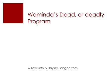 Waminda's Dead, or deadly Program Willow Firth & Hayley Longbottom.