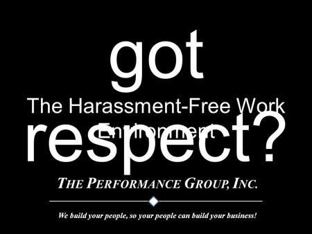 Got respect? The Harassment-Free Work Environment.
