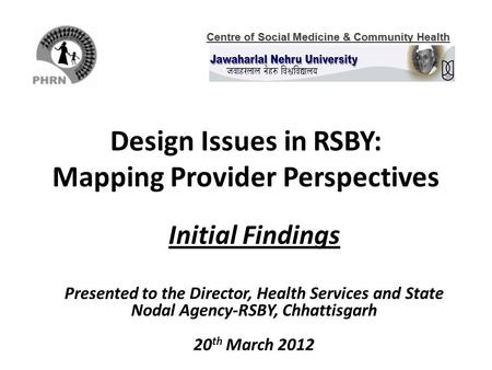 Design Issues in RSBY: Mapping Provider Perspectives Initial Findings Presented to the Director, Health Services and State Nodal Agency-RSBY, Chhattisgarh.