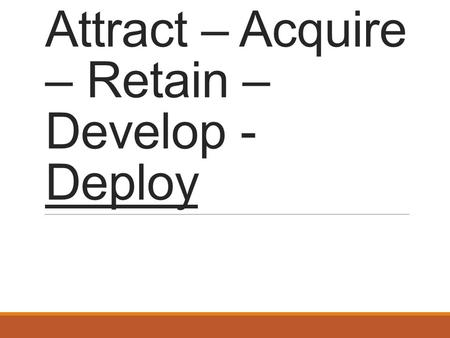 Attract – Acquire – Retain – Develop - Deploy Union/Manageme nt Relations MODULE 6