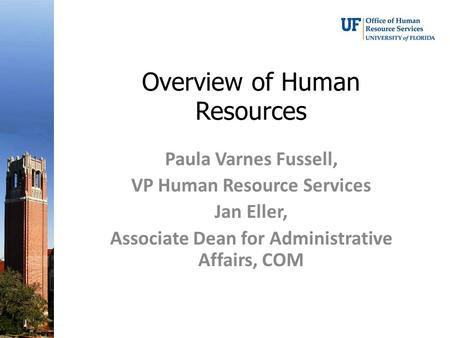 Overview of Human Resources Paula Varnes Fussell, VP Human Resource Services Jan Eller, Associate Dean for Administrative Affairs, COM.