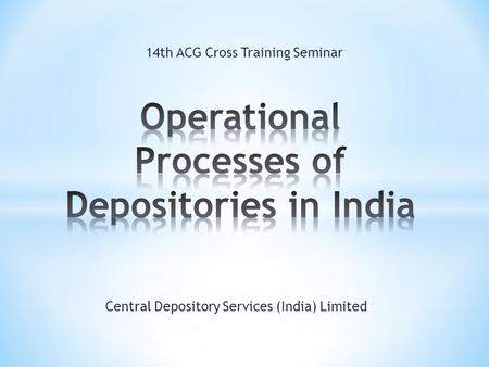 Central Depository Services (India) Limited 14th ACG Cross Training Seminar.