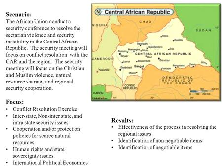 Scenario: The African Union conduct a security conference to resolve the sectarian violence and security instability in the Central African Republic. The.