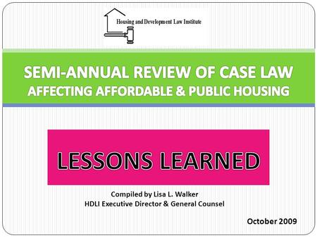 October 2009 Compiled by Lisa L. Walker HDLI Executive Director & General Counsel.