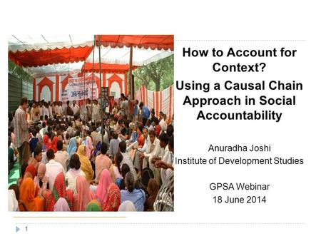 How to Account for Context? Using a Causal Chain Approach in Social Accountability Anuradha Joshi Institute of Development Studies GPSA Webinar 18 June.