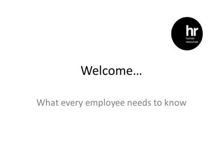 Welcome… What every employee needs to know. Your HR Resources Your HR Website First place to visit – your HR website: www.blackpool.ac.uk/hrwww.blackpool.ac.uk/hr.