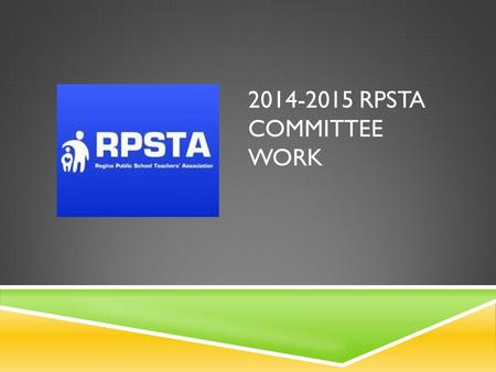 2014-2015 RPSTA COMMITTEE WORK. COMMITTEE STRUCTURE  Member Engagement (3)  New Teacher Welcoming  Superannuates Reception  Social Events  Governance.