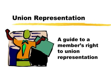 Union Representation A guide to a member's right to union representation.