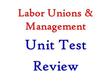 Labor Unions & Management Unit Test Review. Arbitration and Mediation.