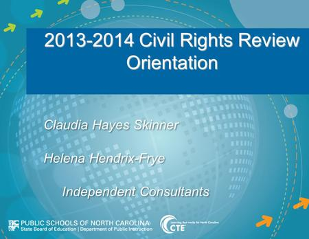 2013-2014 Civil Rights Review Orientation Claudia Hayes Skinner Helena Hendrix-Frye Independent Consultants Claudia Hayes Skinner Helena Hendrix-Frye Independent.