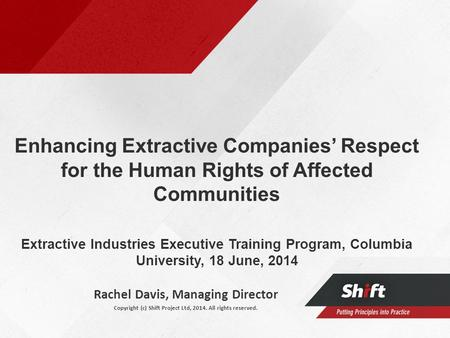 Enhancing Extractive Companies' Respect for the Human Rights of Affected Communities Extractive Industries Executive Training Program, Columbia University,