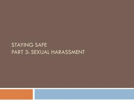 STAYING SAFE PART 3: SEXUAL HARASSMENT. Community Agreements  Respect  I Statements  Ask Questions  Confidentiality  Step Up/Step Back  One Mic.