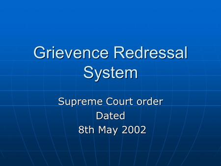 Grievence Redressal System Supreme Court order Dated 8th May 2002 8th May 2002.
