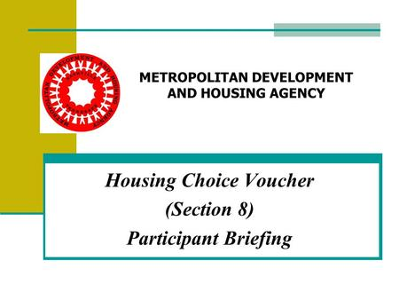 Housing Choice Voucher (Section 8) Participant Briefing METROPOLITAN DEVELOPMENT AND HOUSING AGENCY.