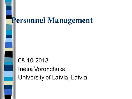 Personnel Management 08-10-2013 Inesa Voronchuka University of Latvia, Latvia.