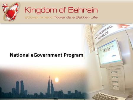 National eGovernment Program. Ushering in eGovernment The eGovernment Strategy eGovernment Agency Looking beyond eGovernment Achievements Contents Towards.