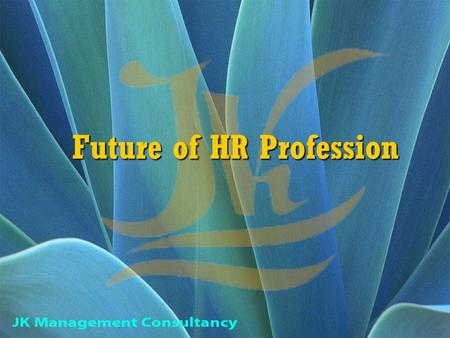 Future of HR Profession. Agenda Paradigm shifts in business scenario Paradigm shifts in business scenario HR Research – Global HR Research – Global Role.