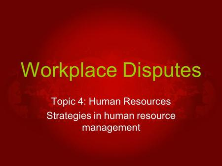Workplace Disputes Topic 4: Human Resources Strategies in human resource management.