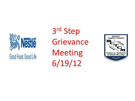 3 rd Step Grievance Meeting 6/19/12 GRIEVANCE #12-08 EAR MUFF Back in the 4 th quarter of 2011, the company had been notified the unions of drastic changes.