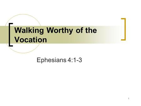 1 Walking Worthy of the Vocation Ephesians 4:1-3.