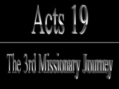 "2 nd Journey Paul's 3 rd Missionary Journey Arrival in Ephesus ""Disciples"" (1) Holy Spirit at baptism? John's baptism (3,4; John 1:6-9, 15-27, 3:22-30)"