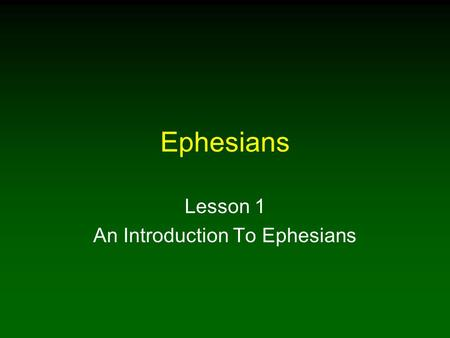 Ephesians Lesson 1 An Introduction To Ephesians. 2 Introduction In Ephesians, Paul writes about the spiritual blessings saints have in Christ Often, we.
